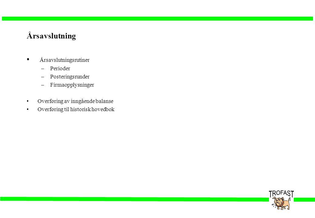 Årsavslutning • Årsavslutningsrutiner –Perioder –Posteringsrunder –Firmaopplysninger •Overføring av inngående balanse •Overføring til historisk hovedb