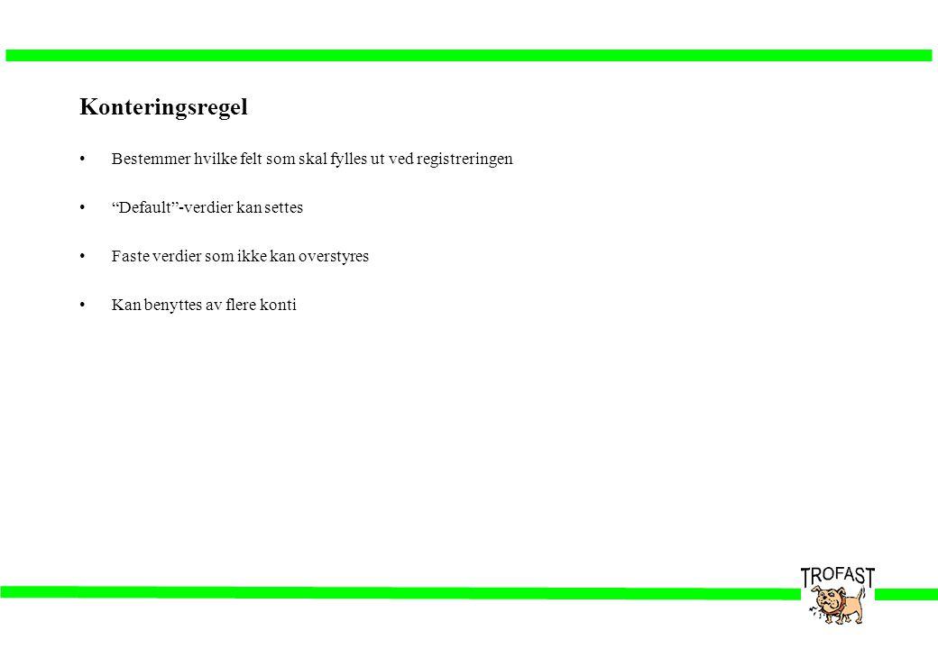Konteringsregel Får advarsel ved negativt fortegn ved registrering Angir hvilke opplysninger som skal legges inn på den enkelte transaksjonlinje M =Må F =Fast O =Valgfri u/kontroll =Valgfri m/kontroll Forslag ved registrering Ved X vil det kontrolleres at akltuell brukergruppe har lov til å benytte denne verdi Ved å angi foranliggende felt kan en sikre at en bare får registrere gitte kombinasjoner.