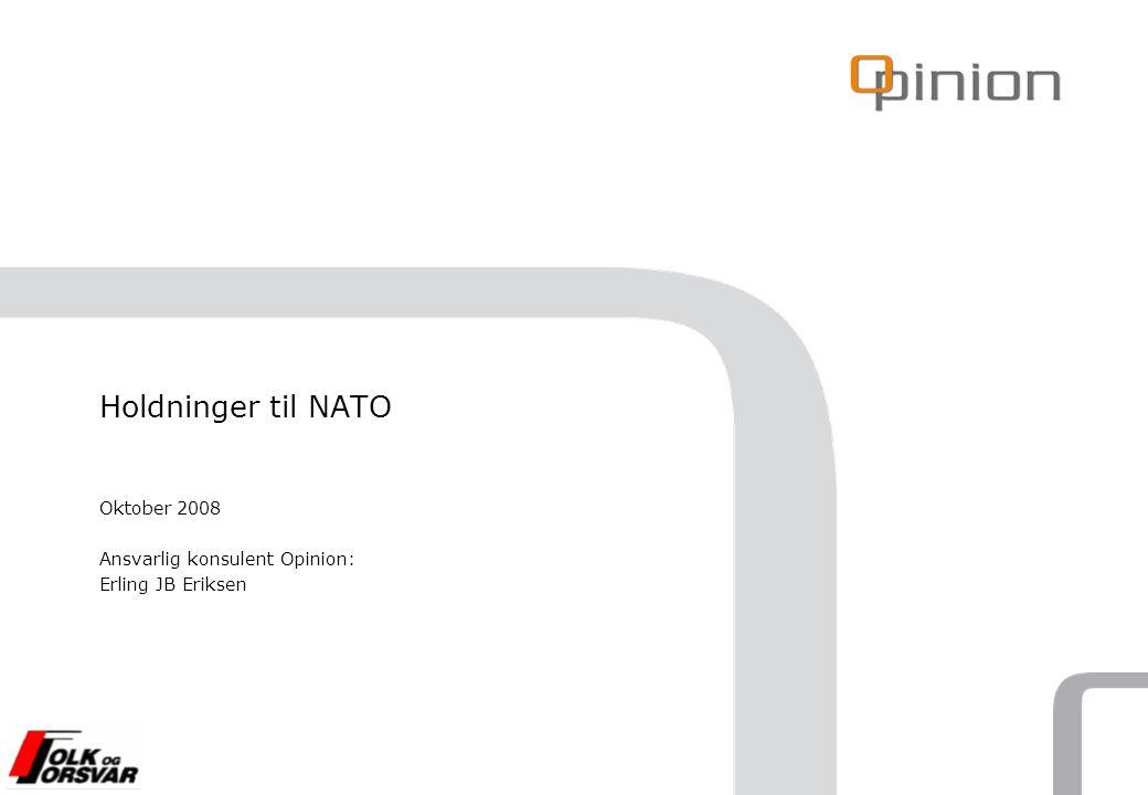 Holdninger til NATO Oktober 2008 Ansvarlig konsulent Opinion: Erling JB Eriksen
