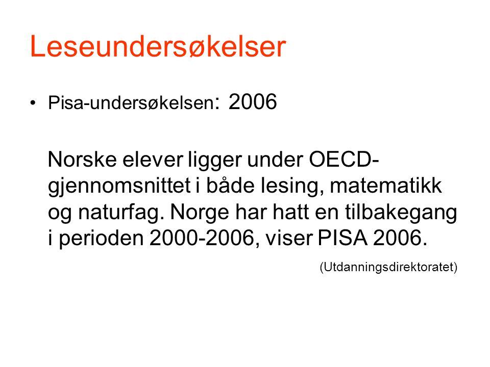 Leseundersøkelser •Pisa-undersøkelsen : 2006 Norske elever ligger under OECD- gjennomsnittet i både lesing, matematikk og naturfag.