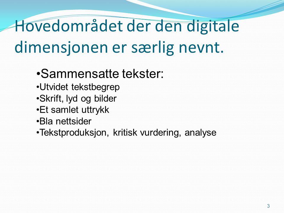 •Sammensatte tekster: •Utvidet tekstbegrep •Skrift, lyd og bilder •Et samlet uttrykk •Bla nettsider •Tekstproduksjon, kritisk vurdering, analyse Hoved