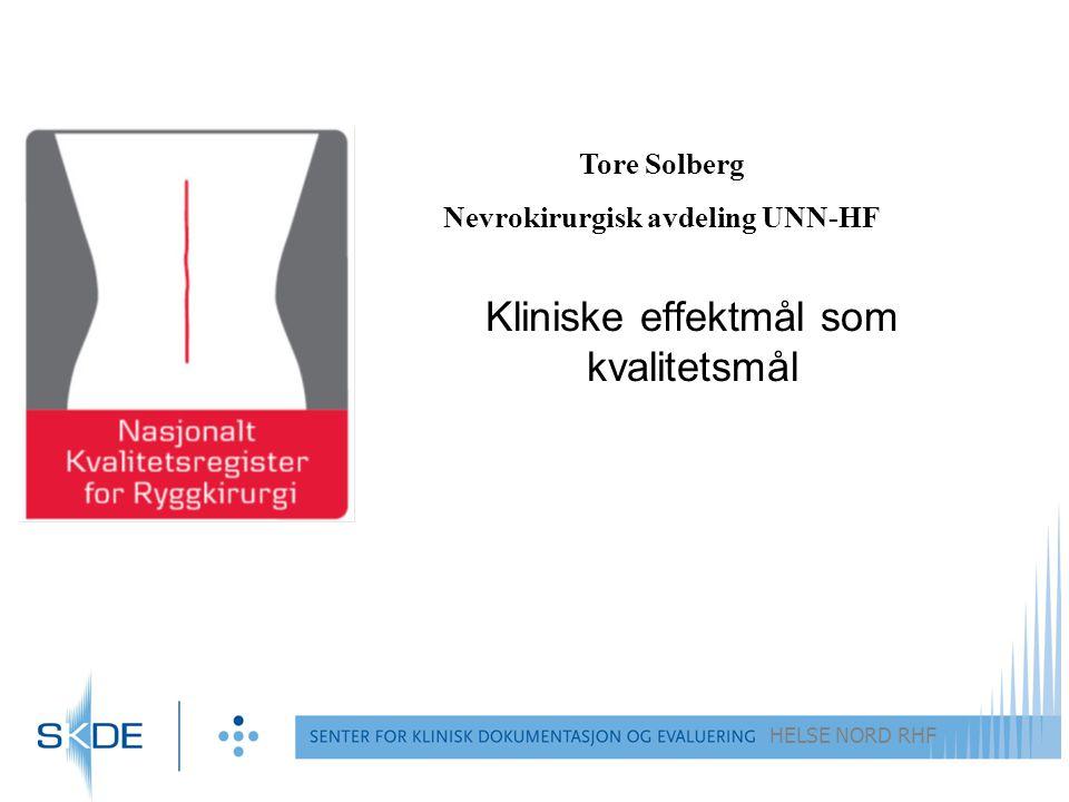 HELSE NORD RHF Kliniske effektmål som kvalitetsmål Tore Solberg Nevrokirurgisk avdeling UNN-HF