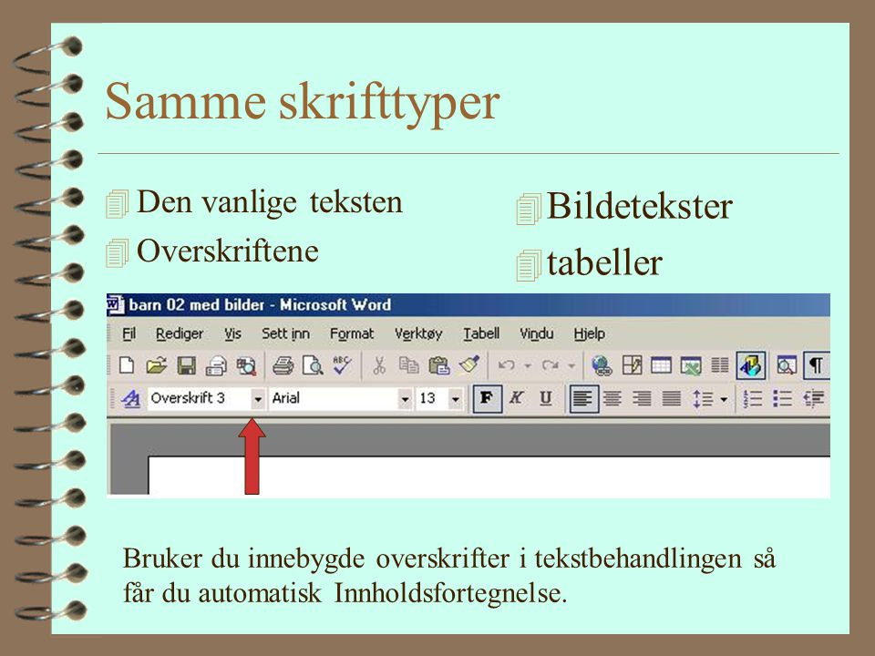 Tekstbehandling 4 Måtte lære meg å: - lage Overskrifter, - innholdsfortegnelse - sette inn bilder og rammer. B ildeteksten. - navneregister (avhengig
