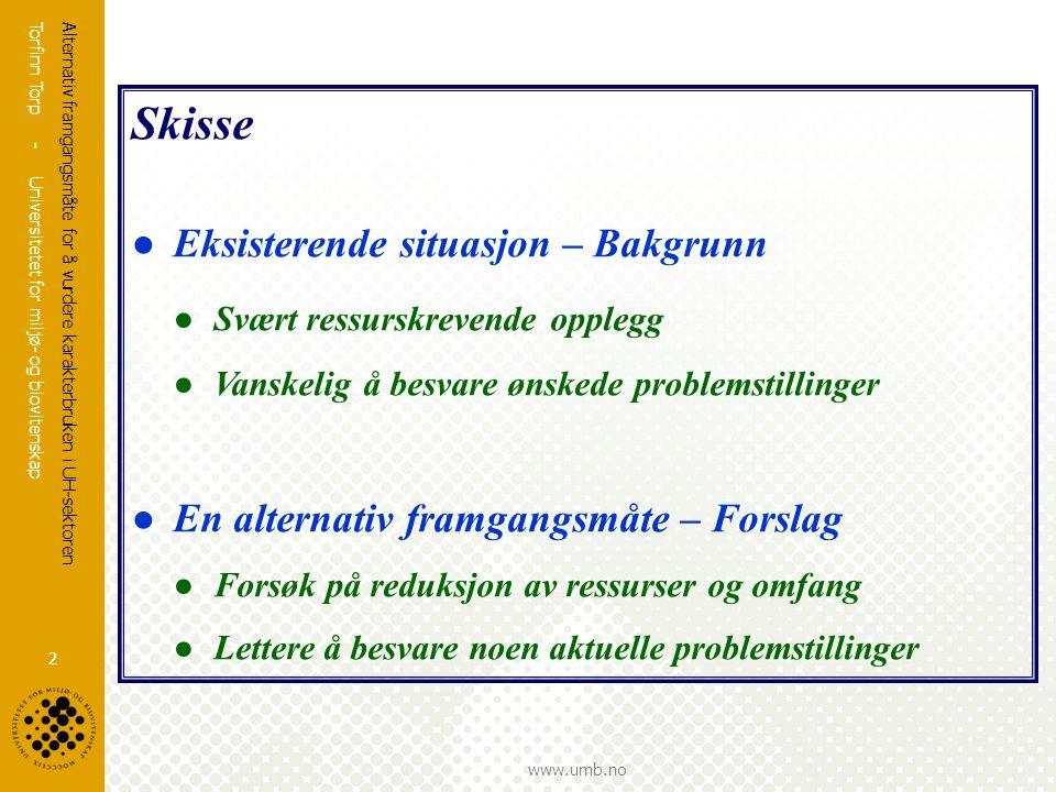 Torfinn Torp - Universitetet for miljø- og biovitenskap www.umb.no Alternativ framgangsmåte for å vurdere karakterbruken i UH-sektoren 2 Skisse ● Eksi