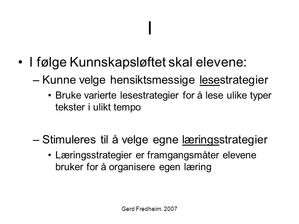 Gerd Fredheim. 2007 I •I følge Kunnskapsløftet skal elevene: –Kunne velge hensiktsmessige lesestrategier •Bruke varierte lesestrategier for å lese uli