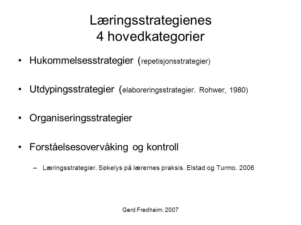 Gerd Fredheim. 2007 Læringsstrategienes 4 hovedkategorier •Hukommelsesstrategier ( repetisjonsstrategier) •Utdypingsstrategier ( elaboreringsstrategie