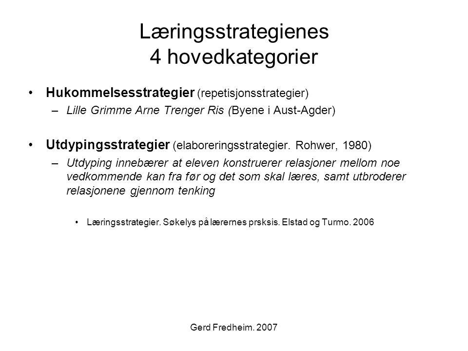 Gerd Fredheim. 2007 Læringsstrategienes 4 hovedkategorier •Hukommelsesstrategier (repetisjonsstrategier) –Lille Grimme Arne Trenger Ris (Byene i Aust-
