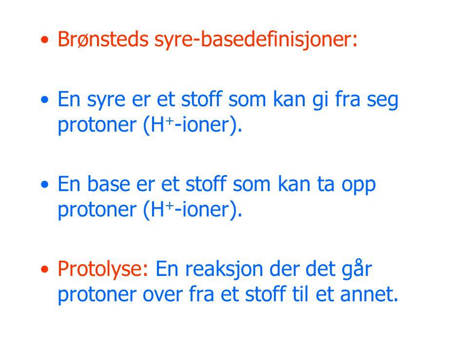 •Brønsteds syre-basedefinisjoner: •En syre er et stoff som kan gi fra seg protoner (H + -ioner).