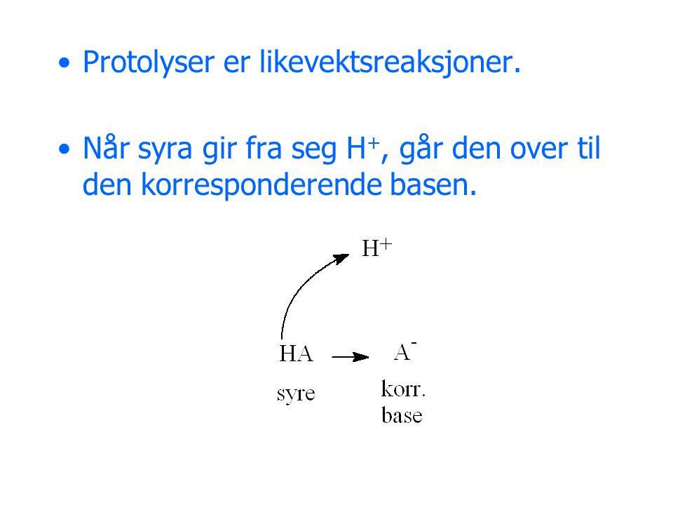 •Protolyser er likevektsreaksjoner.
