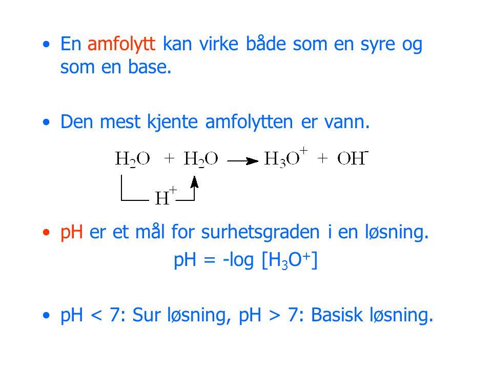 •En amfolytt kan virke både som en syre og som en base.
