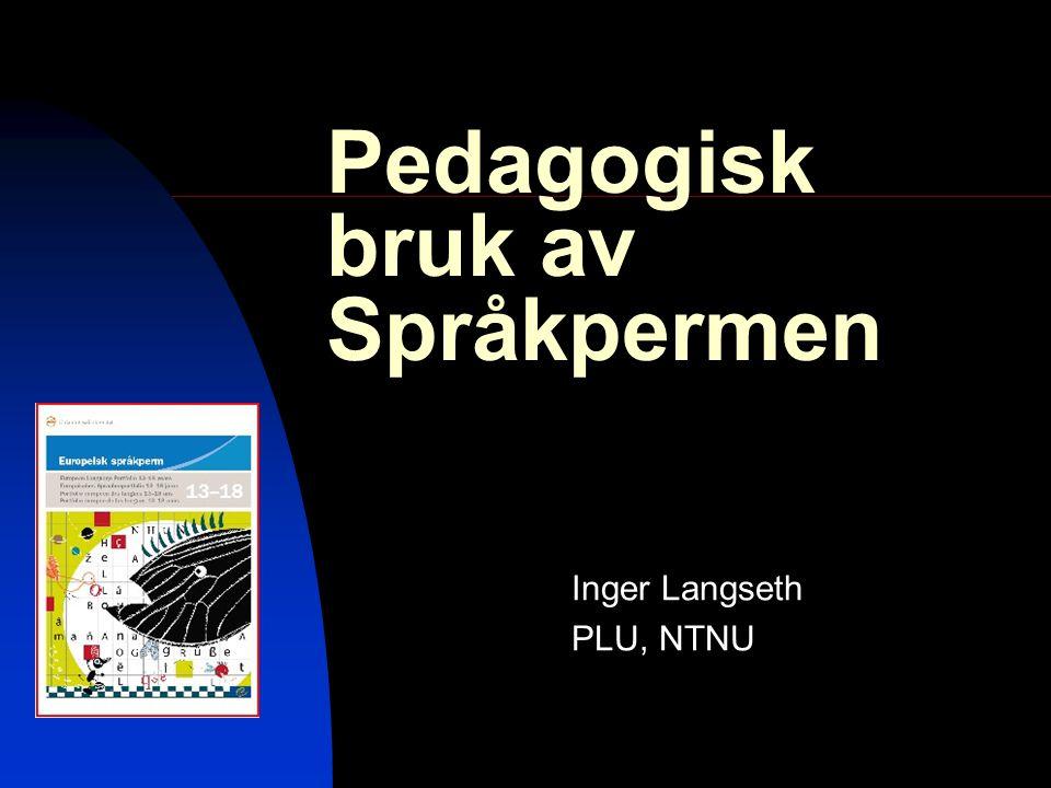 Pedagogisk bruk av Språkpermen Inger Langseth PLU, NTNU