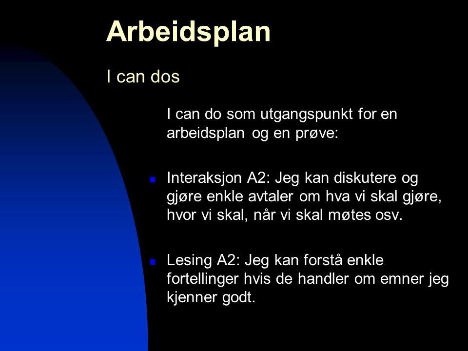 Arbeidsplan I can dos I can do som utgangspunkt for en arbeidsplan og en prøve:  Interaksjon A2: Jeg kan diskutere og gjøre enkle avtaler om hva vi s