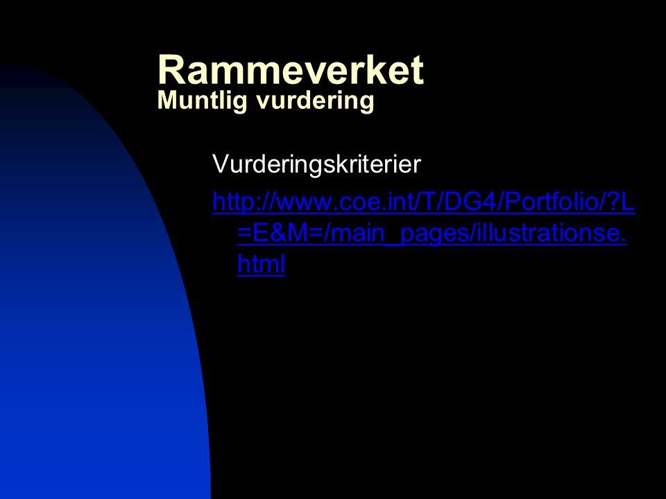 Rammeverket Muntlig vurdering Vurderingskriterier http://www.coe.int/T/DG4/Portfolio/?L =E&M=/main_pages/illustrationse. html