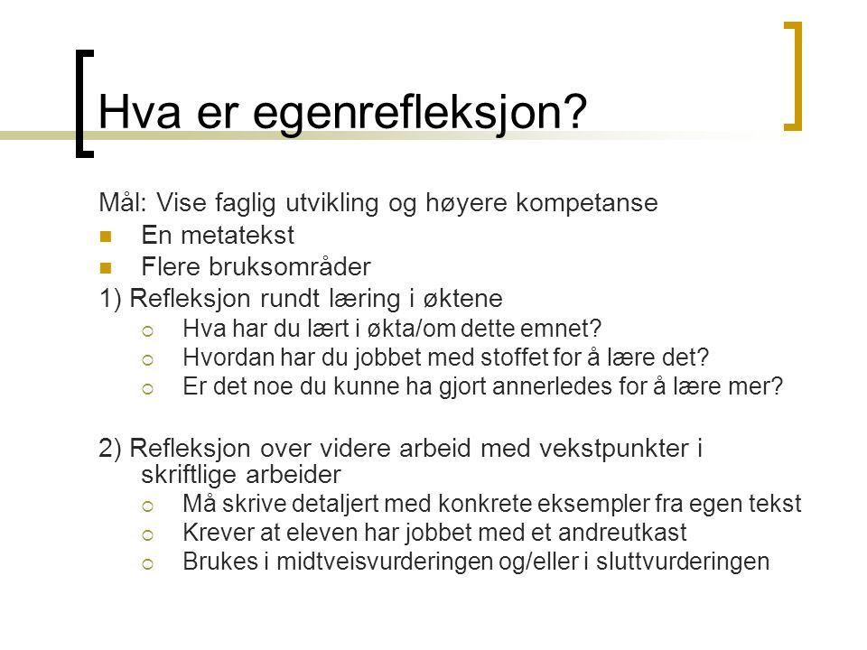 Hva er egenrefleksjon? Mål: Vise faglig utvikling og høyere kompetanse  En metatekst  Flere bruksområder 1) Refleksjon rundt læring i øktene  Hva h