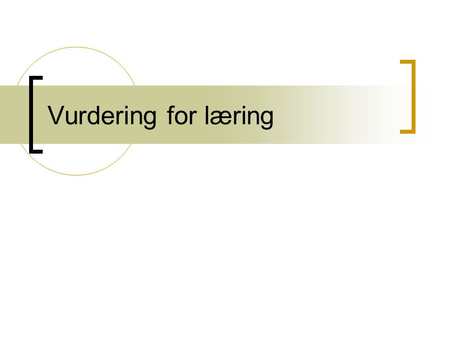 Summativ og formativ vurdering  Summativ vurdering  Vurdering av læring  Skjer etterfullført læring  Eleven lærer hva han/hun ikke har lært  Tilbakemelding  Læreren er dommer  Formativ vurdering  Vurdering for læring  Skjer underveis i opplæringa  Har en forsterkende funksjon  Eleven skal lære det han/hun enda ikke har lært  Framovermelding og vekstpunkt  Læreren er en trener