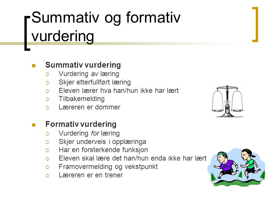 Summativ og formativ vurdering  Summativ vurdering  Vurdering av læring  Skjer etterfullført læring  Eleven lærer hva han/hun ikke har lært  Tilb