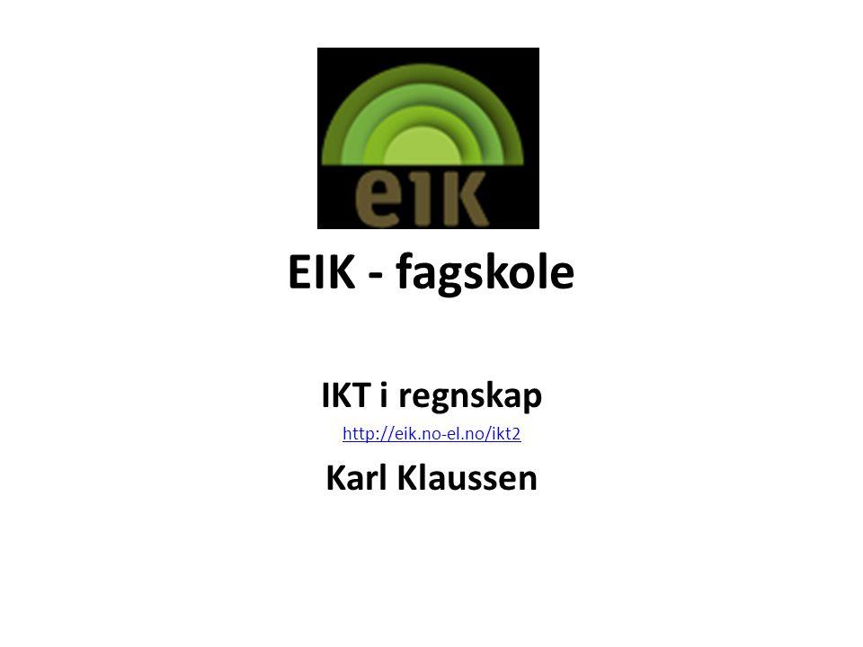 EIK - fagskole IKT i regnskap http://eik.no-el.no/ikt2 Karl Klaussen