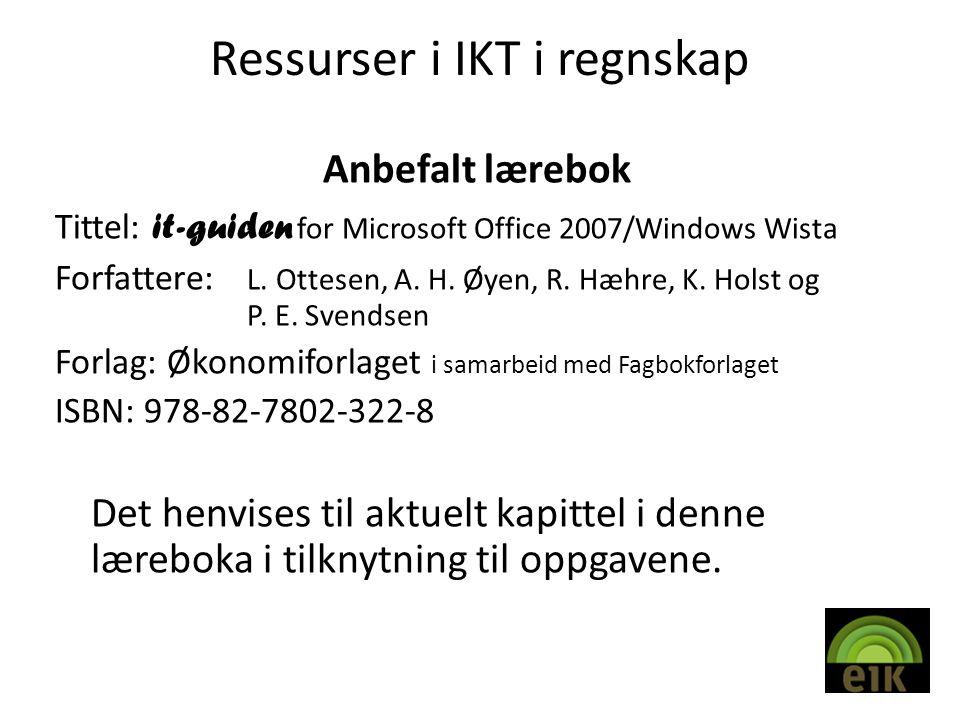 Ressurser i IKT i regnskap Anbefalt lærebok Tittel: it-guiden for Microsoft Office 2007/Windows Wista Forfattere: L.