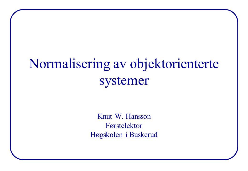 Normalisering av objektorienterte systemer Knut W. Hansson Førstelektor Høgskolen i Buskerud