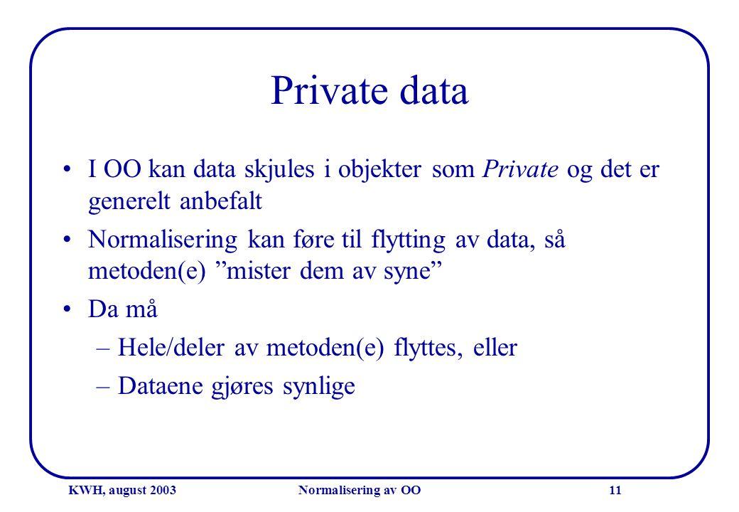 KWH, august 2003Normalisering av OO11 Private data •I OO kan data skjules i objekter som Private og det er generelt anbefalt •Normalisering kan føre t