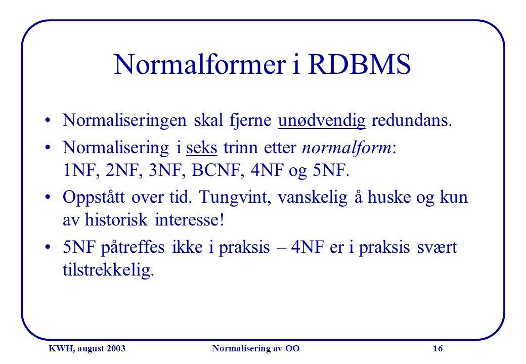 KWH, august 2003Normalisering av OO16 Normalformer i RDBMS •Normaliseringen skal fjerne unødvendig redundans. •Normalisering i seks trinn etter normal