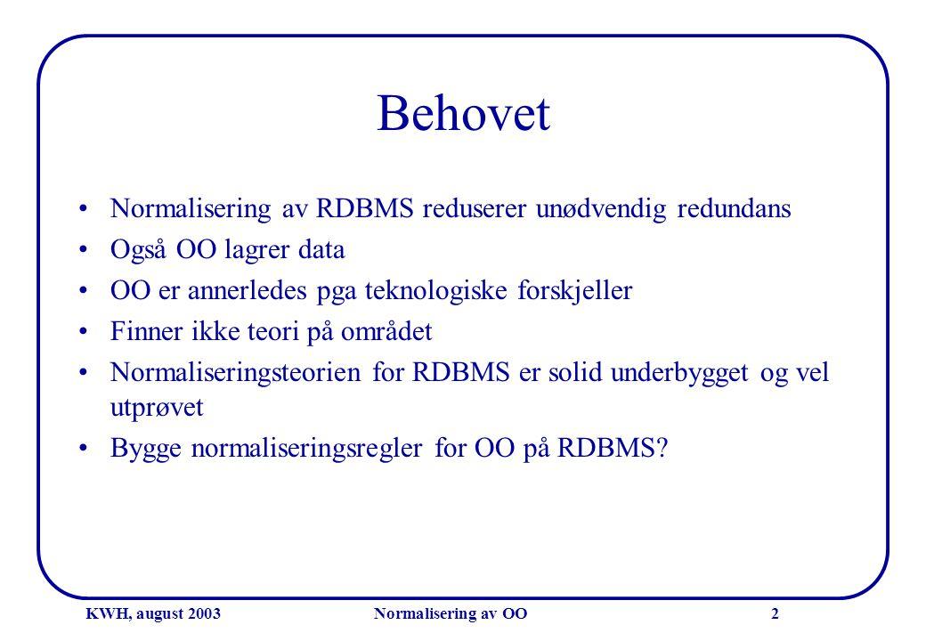 KWH, august 2003Normalisering av OO2 Behovet •Normalisering av RDBMS reduserer unødvendig redundans •Også OO lagrer data •OO er annerledes pga teknolo