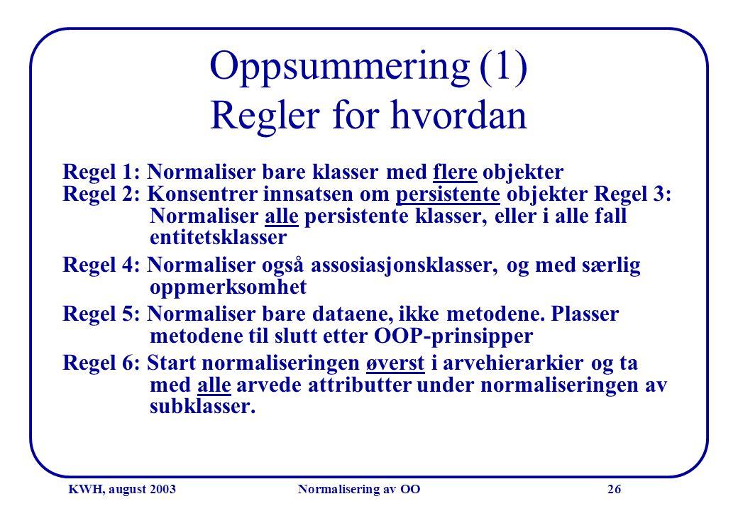 KWH, august 2003Normalisering av OO26 Oppsummering (1) Regler for hvordan Regel 1: Normaliser bare klasser med flere objekter Regel 2: Konsentrer inns