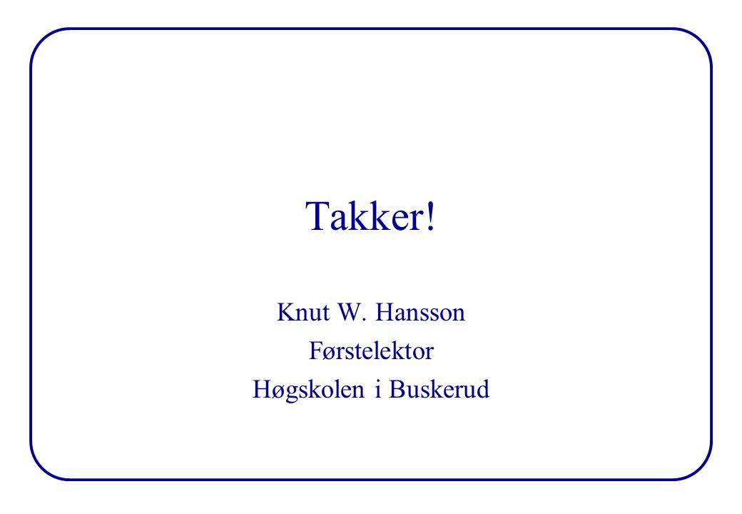Takker! Knut W. Hansson Førstelektor Høgskolen i Buskerud