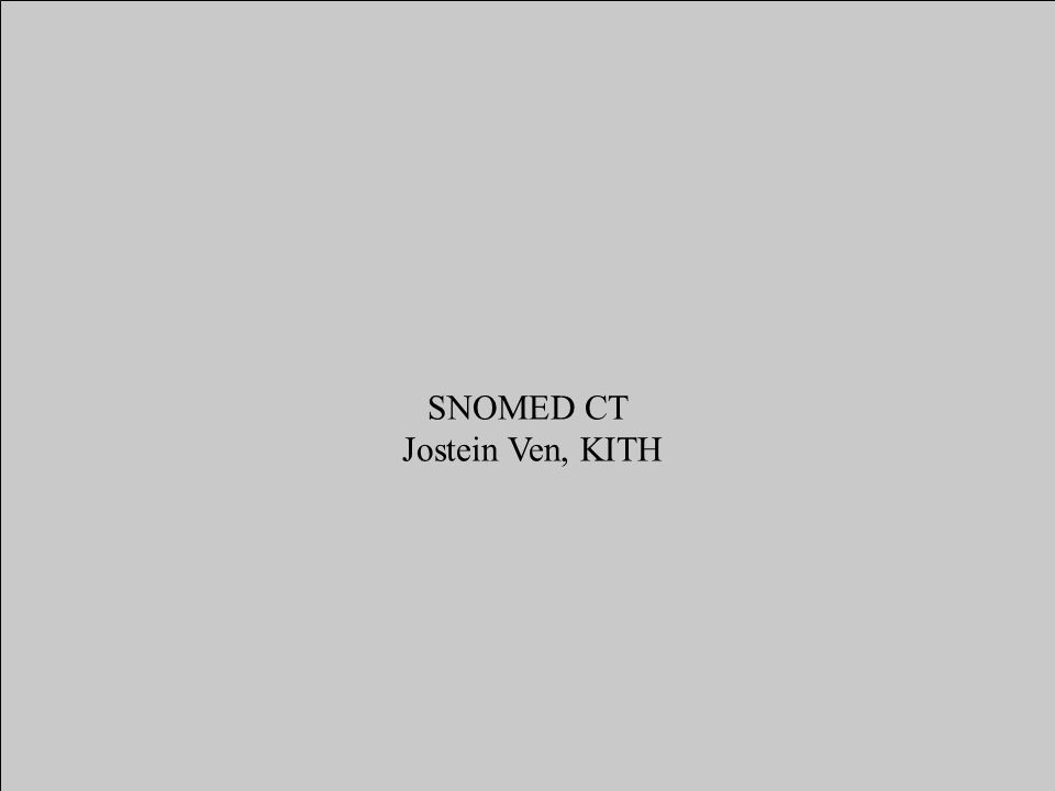 SNOMED CT-introduksjon • Jostein Ven, rådgiver, KITH, 03.11.05 Systemized Nomenclature of Medicine – Clinical Terms • Begrepssystem utviklet av College of American Pathologists • ~350.000 concepts • ~1,4 mill relations between concepts • ~19 top concepts in the system of concepts • 12 axes (or independent modules)