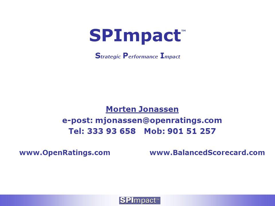 SPImpact ™ S trategic P erformance I mpact Morten Jonassen e-post: mjonassen@openratings.com Tel: 333 93 658 Mob: 901 51 257 www.OpenRatings.com www.B