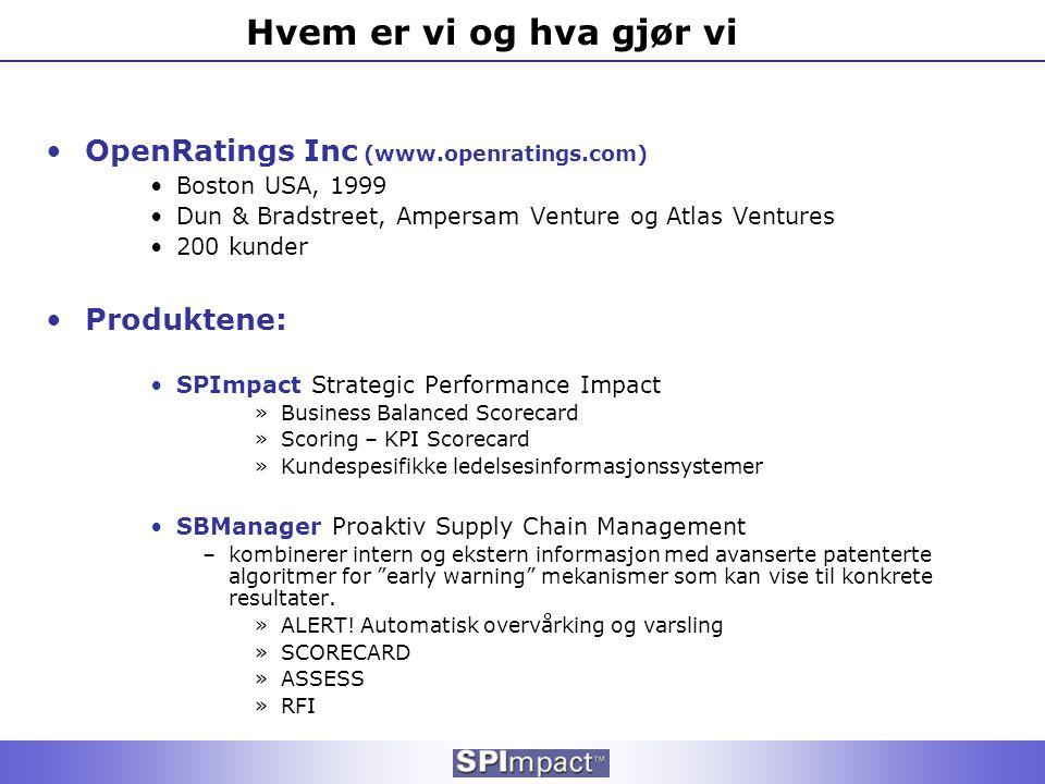 Hvem er vi og hva gjør vi •OpenRatings Inc (www.openratings.com) •Boston USA, 1999 •Dun & Bradstreet, Ampersam Venture og Atlas Ventures •200 kunder •