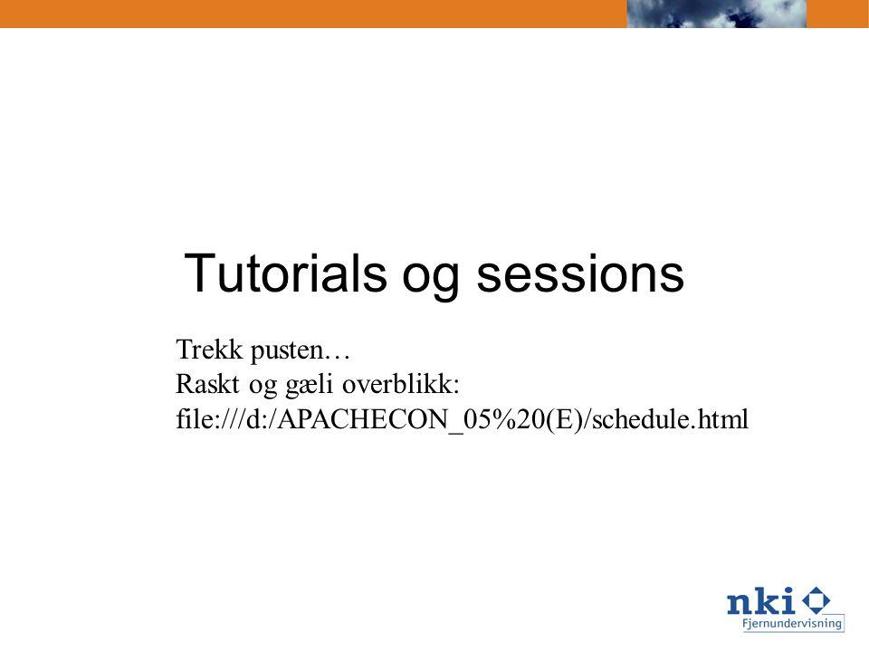 Tutorials og sessions Trekk pusten… Raskt og gæli overblikk: file:///d:/APACHECON_05%20(E)/schedule.html