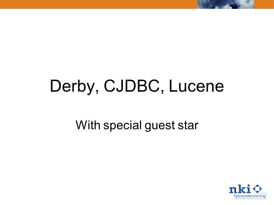 Derby, CJDBC, Lucene With special guest star