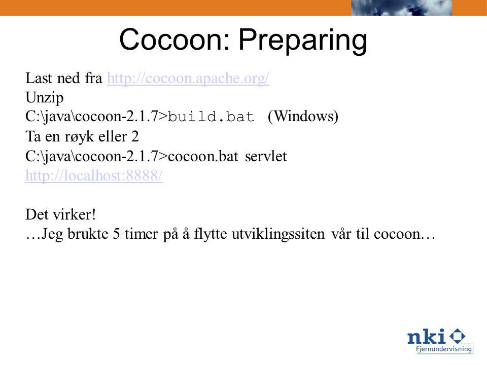 Cocoon: Preparing Last ned fra http://cocoon.apache.org/http://cocoon.apache.org/ Unzip C:\java\cocoon-2.1.7> build.bat (Windows) Ta en røyk eller 2 C