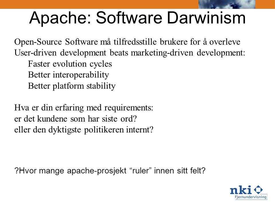 Apache: Software Darwinism Open-Source Software må tilfredsstille brukere for å overleve User-driven development beats marketing-driven development: Faster evolution cycles Better interoperability Better platform stability Hva er din erfaring med requirements: er det kundene som har siste ord.