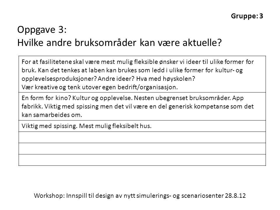 Workshop: Innspill til design av nytt simulerings- og scenariosenter 28.8.12 Gruppe: 3 Oppgave 3: Hvilke andre bruksområder kan være aktuelle? For at