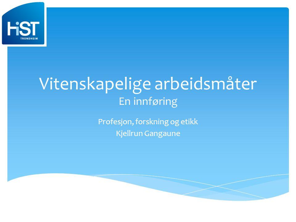 Vitenskapelige arbeidsmåter En innføring Profesjon, forskning og etikk Kjellrun Gangaune