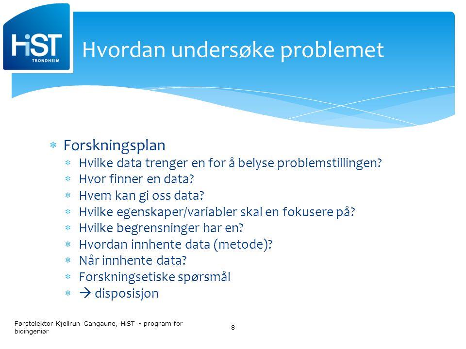  Forskningsplan  Hvilke data trenger en for å belyse problemstillingen.