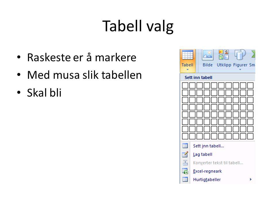Tabell valg • Raskeste er å markere • Med musa slik tabellen • Skal bli