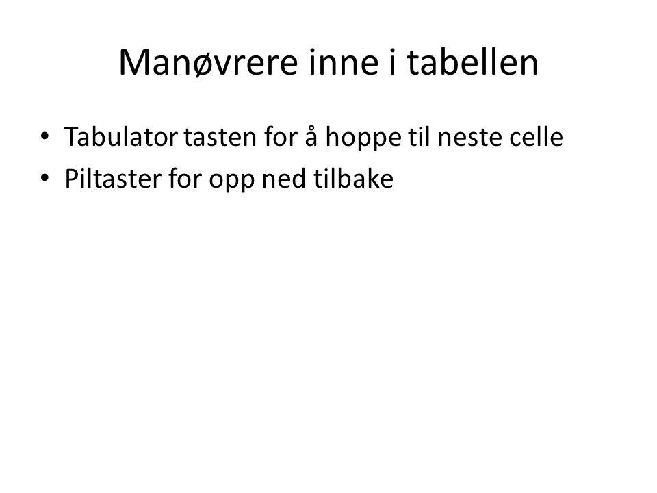 Manøvrere inne i tabellen • Tabulator tasten for å hoppe til neste celle • Piltaster for opp ned tilbake
