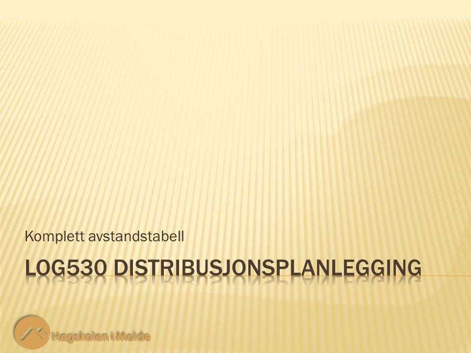 LOG530 Distribusjonsplanlegging 2 2 Noen ganger er det behov for en komplett avstandstabell mellom alle nodene i et nettverk.