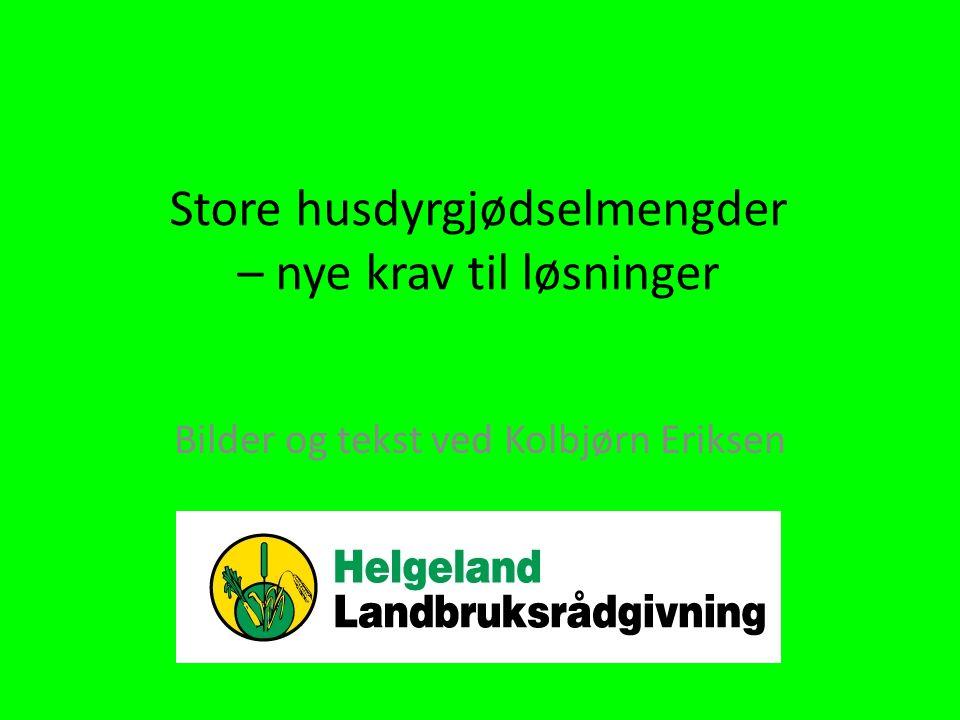 Store husdyrgjødselmengder – nye krav til løsninger Bilder og tekst ved Kolbjørn Eriksen