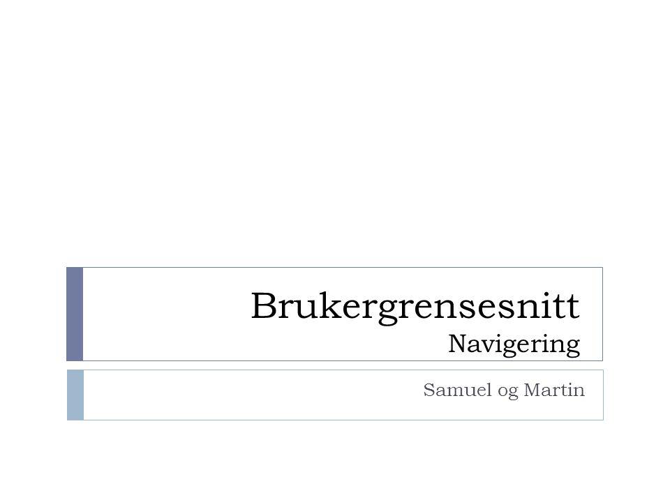 Brukergrensesnitt Navigering Samuel og Martin