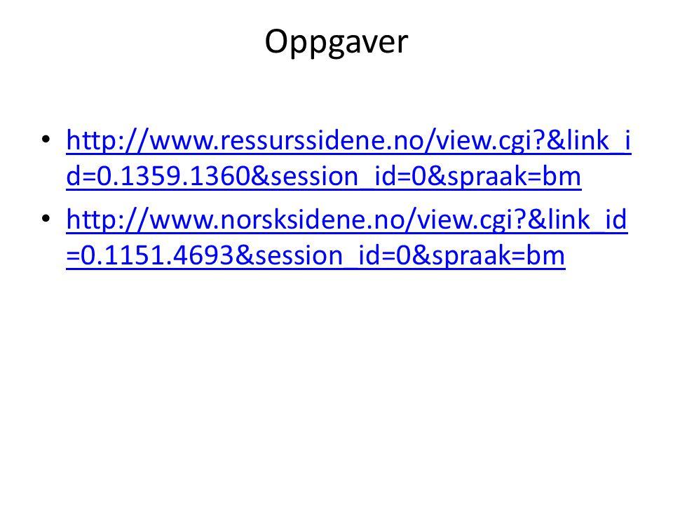 Oppgaver • http://www.ressurssidene.no/view.cgi?&link_i d=0.1359.1360&session_id=0&spraak=bm http://www.ressurssidene.no/view.cgi?&link_i d=0.1359.1360&session_id=0&spraak=bm • http://www.norsksidene.no/view.cgi?&link_id =0.1151.4693&session_id=0&spraak=bm http://www.norsksidene.no/view.cgi?&link_id =0.1151.4693&session_id=0&spraak=bm