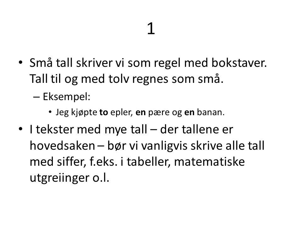 1 • Små tall skriver vi som regel med bokstaver.Tall til og med tolv regnes som små.