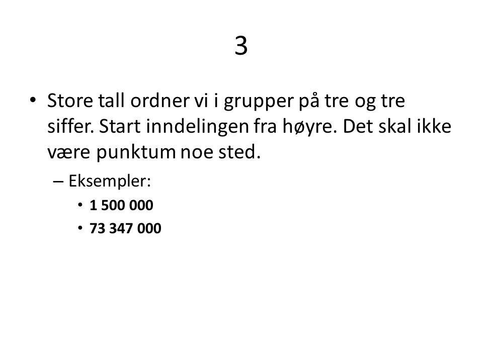 3 • Store tall ordner vi i grupper på tre og tre siffer.