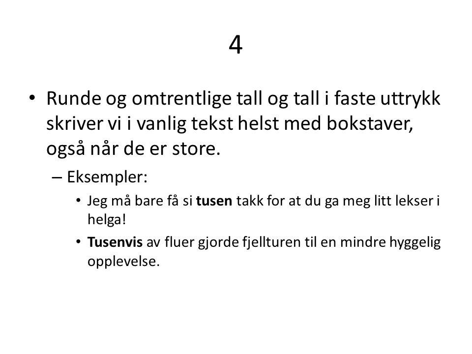 5 • Når tallet står med forkortet målenhet, bruker vi siffer.
