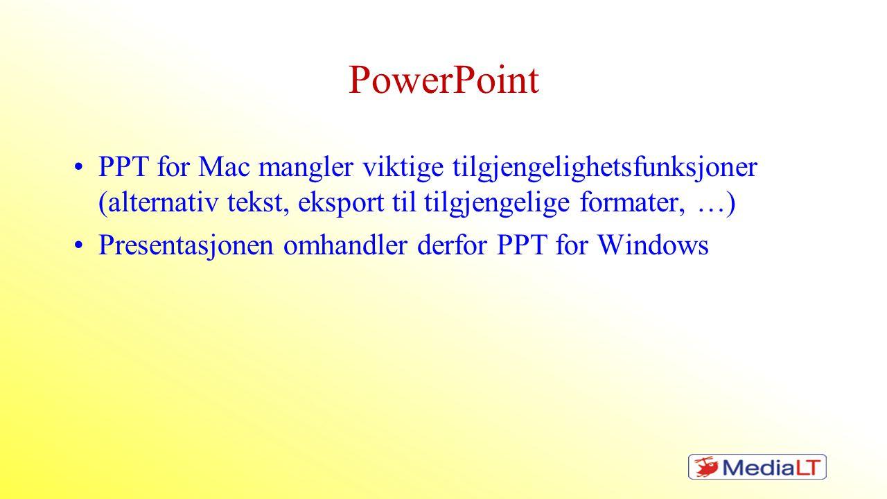 PowerPoint •PPT for Mac mangler viktige tilgjengelighetsfunksjoner (alternativ tekst, eksport til tilgjengelige formater, …) •Presentasjonen omhandler