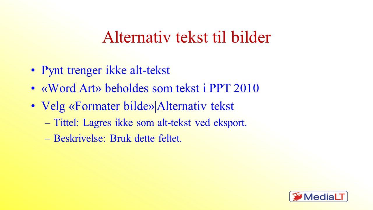 Alternativ tekst til bilder •Pynt trenger ikke alt-tekst •«Word Art» beholdes som tekst i PPT 2010 •Velg «Formater bilde»|Alternativ tekst –Tittel: La