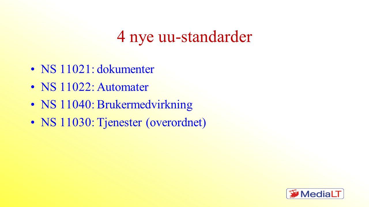 4 nye uu-standarder •NS 11021: dokumenter •NS 11022: Automater •NS 11040: Brukermedvirkning •NS 11030: Tjenester (overordnet)
